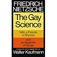 Gay Science: With a Prelude in Rhymes and an Appendix of Songs