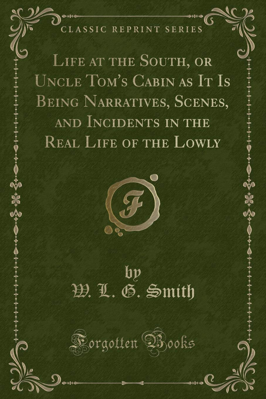 Life at the South, or Uncle Tom's Cabin as It Is Being Narratives, Scenes, and Incidents in the Real Life of the Lowly (Classic Reprint) pdf