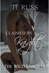 Claimed by a Knight (The Wild Knights Book 2) Kindle Edition