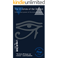 13 FORCES OF THE 3RD EYE: unlock your power of the immortal spirit (Omega Book 1)