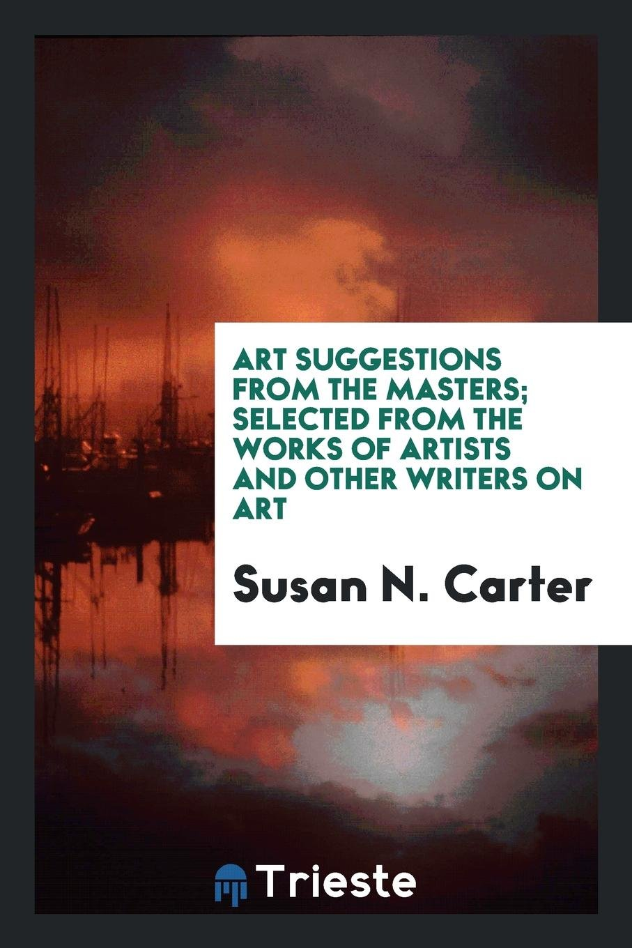 Art suggestions from the masters; selected from the works of artists and other writers on art pdf epub