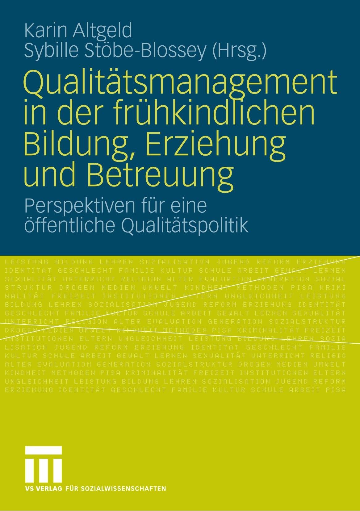 Qualitätsmanagement In Der Frühkindlichen Bildung, Erziehung Und Betreuung: Perspektiven für eine öffentliche Qualitätspolitik (German Edition) Taschenbuch – 16. April 2009 Karin Altgeld Tim Krxfcger Andrxe9 Menke 3531160087