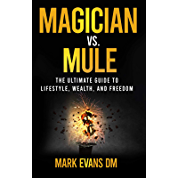 Magician Vs. Mule: The Ultimate Guide to Lifestyle, Wealth, and Freedom