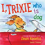 I, Trixie Who Is Dog, Dean Koontz, 0399251960