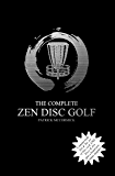 The Complete Zen Disc Golf: Contains two books: Zen & The Art of Disc Golf AND Discs & Zen PLUS A Bonus Chapter