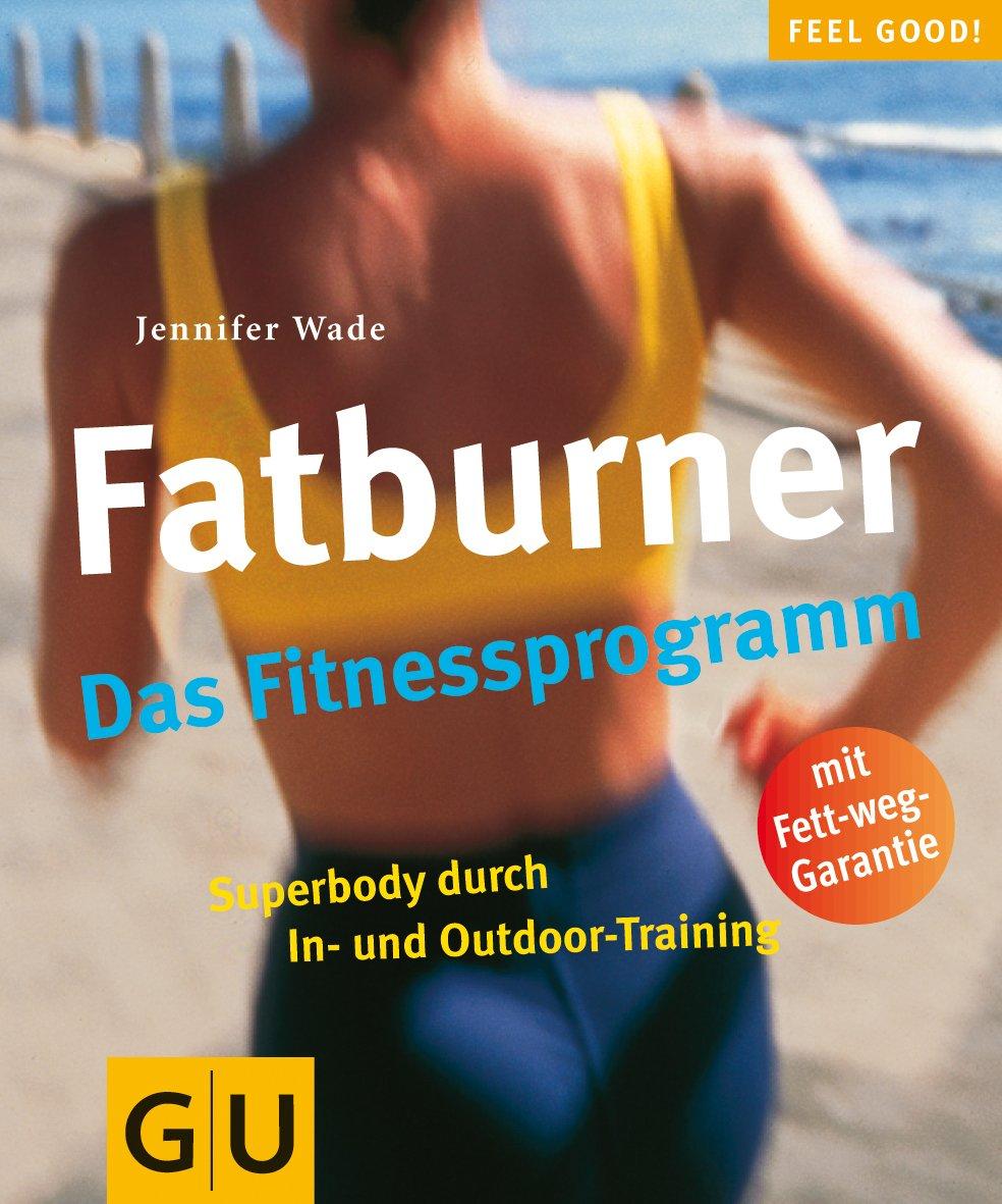 Fatburner. Das Fitnessprogramm (GU Feel good!)