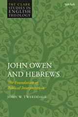 John Owen and Hebrews: The Foundation of Biblical Interpretation (T&T Clark Studies in English Theology) Kindle Edition