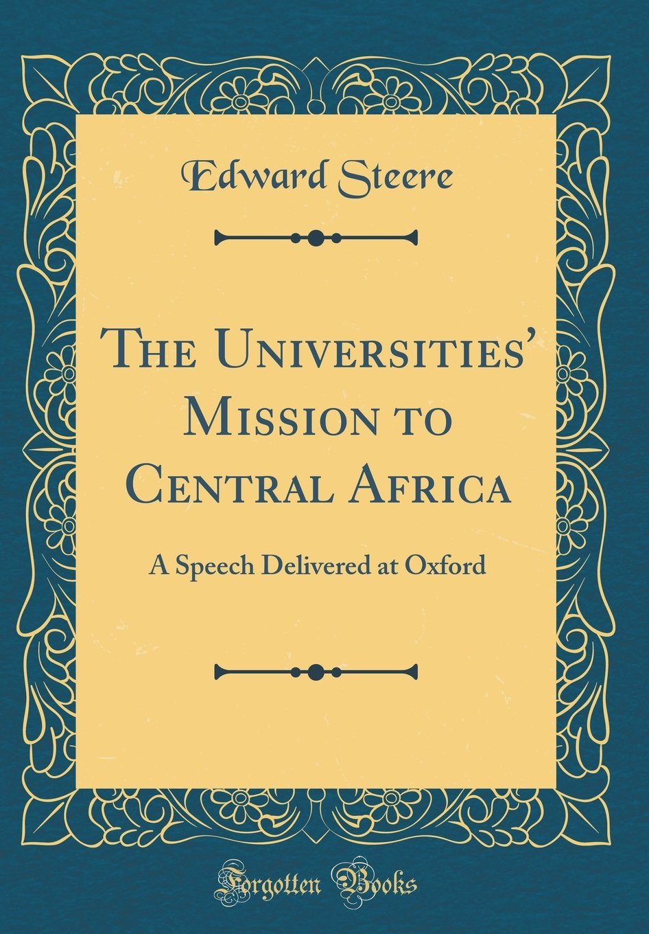 The Universities' Mission to Central Africa: A Speech Delivered at Oxford (Classic Reprint) PDF