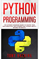 Python Programming: The Ultimate Advanced Guide to Master Your Data Analytics, Data Science and Coding Ability Beyond the Basics Kindle Edition