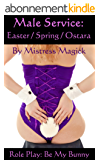 Male Service: Easter / Spring / Ostara: Role Play: Be My Bunny (Male Service - Individual Holiday Assignments Book 3) (English Edition)