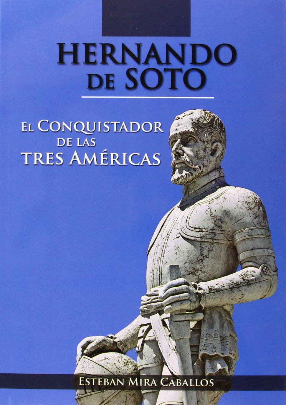 Hernando de Soto - el conquistador de las tres americas: Amazon.es ...