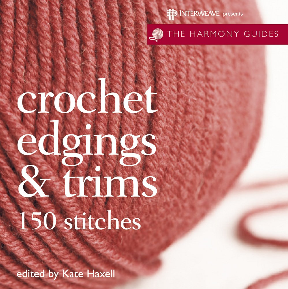 Crochet Edgings & Trims (The Harmony Guides): Kate Haxell
