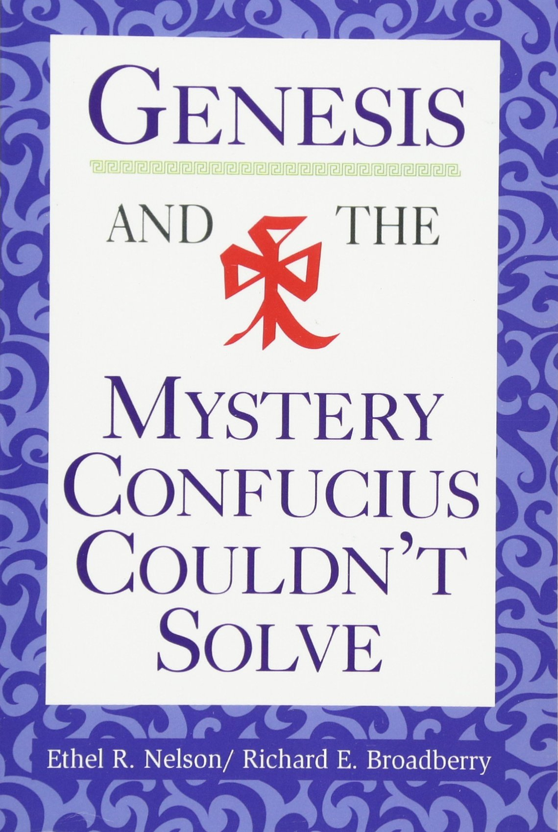Genesis And The Mystery Confucius Couldnt Solve Ethel R Nelson