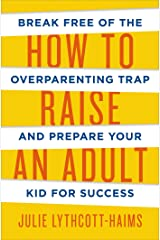 How to Raise an Adult by Julie Lythcott-Haims (15-Jun-2015) Hardcover