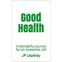 Good Health: A Wonderful Journal for an Awesome Life (English Edition)