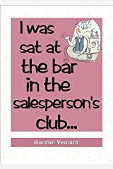 I was sat at the bar in the salesperson's club... Kindle Edition