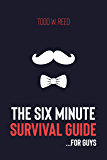 The Six Minute Survival Guide... For Guys (English Edition)