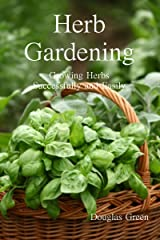Herb Gardening:: How To Succeed With Your Easy Herb Garden (Beginner Gardening Book 8) Kindle Edition