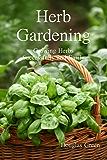 Herb Gardening:: How To Succeed With Your Easy Herb Garden (Beginner Gardening Book 8)