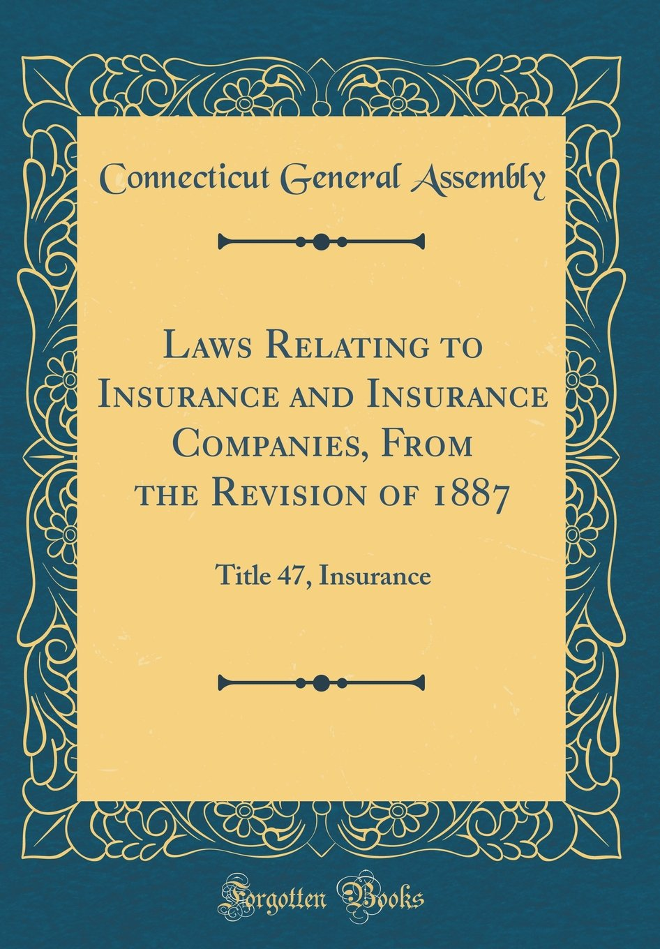 Read Online Laws Relating to Insurance and Insurance Companies, From the Revision of 1887: Title 47, Insurance (Classic Reprint) ebook