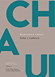 Sobre a violência: Escritos de Marilena Chaui, vol. 5