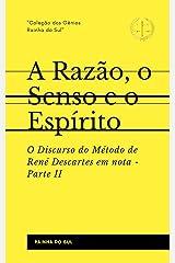 A Razão, o Senso e o Espírito: Parte II - O Discurso do Método de René Descartes em nota (Portuguese Edition) Kindle Edition