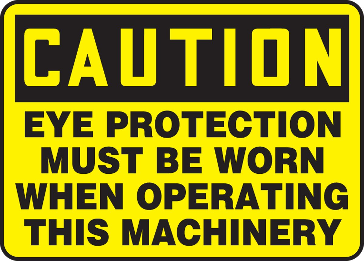 LegendCAUTION EYE PROTECTION MUST BE WORN WHEN OPERATING THIS MACHINERY 7 Length x 10 Width x 0.060 Thickness Black on Yellow Accuform MPPA609XT Dura-Plastic Sign