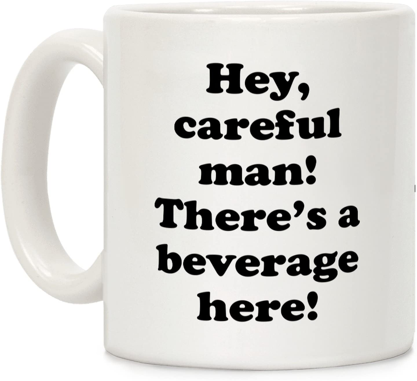 LookHUMAN Hey Careful Man There's A Beverage Here! White 11 Ounce Ceramic Coffee Mug