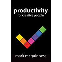 """Productivity for Creative People: How to Get Creative Work Done in an """"Always on"""" World"""