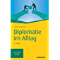 Diplomatie im Alltag: Beziehungen professionell gestalten (Haufe TaschenGuide 269)