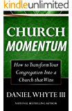 Church Momentum : How to Transform Your Congregation Into a Church that Wins