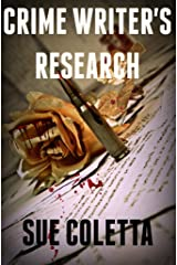 Crime Writer's Research: Your One-Stop Answer Center to Crime Writing, Murder, Police Procedures, Serial Killers, and More Kindle Edition