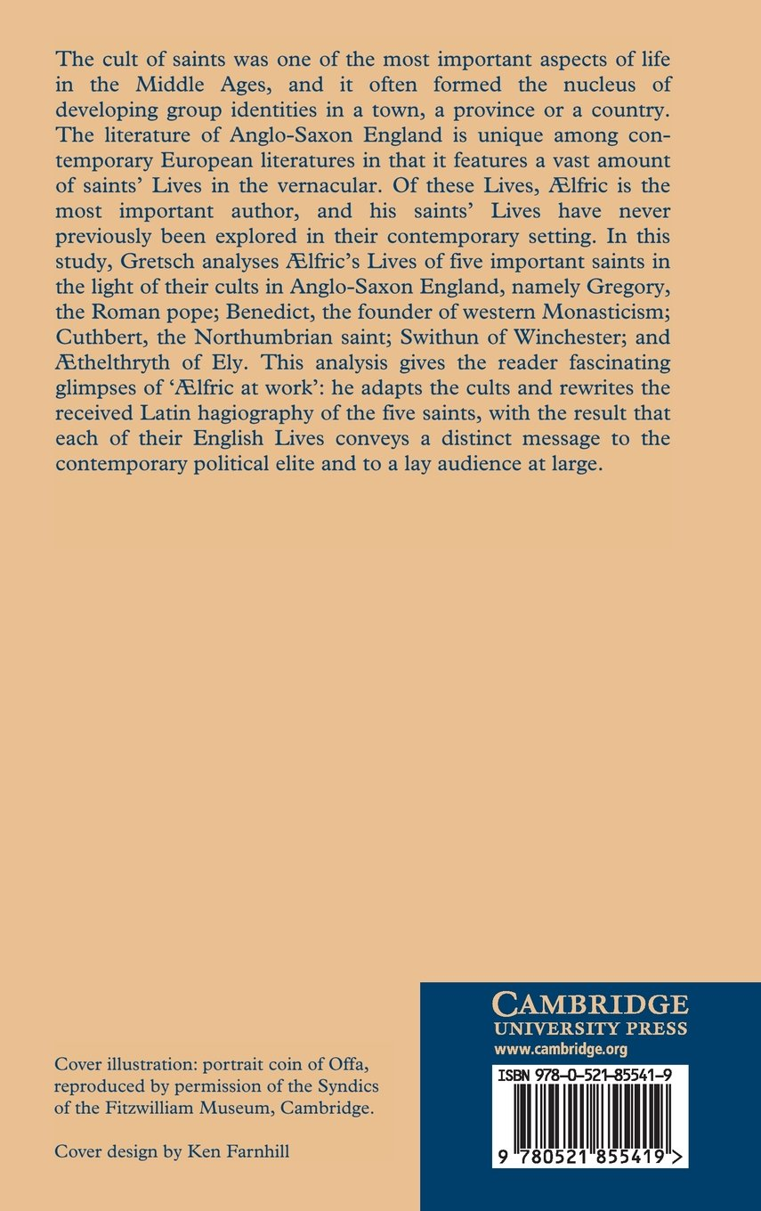 Aelfric and the Cult of Saints in Late Anglo-Saxon England (Cambridge Studies in Anglo-Saxon England) by Mechthild Gretsch Simon Keynes Andy Orchard