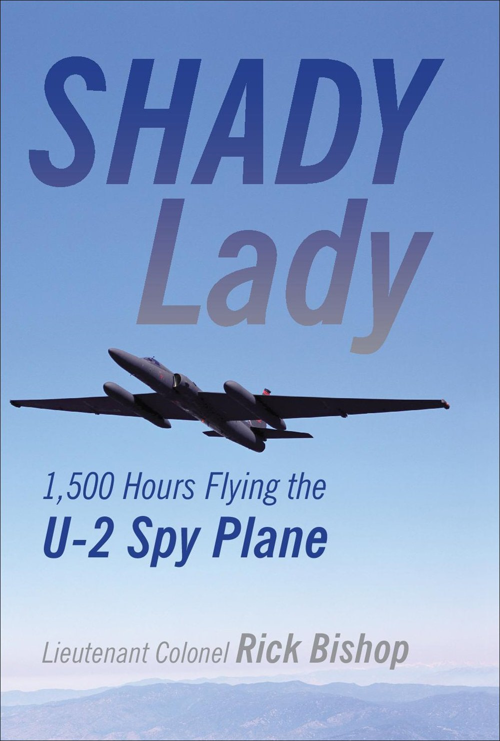 Shady Lady 1 500 Hours Flying The U 2 Spy Plane Lt Col Rick Bishop Ret 9781910809099 Amazon Books