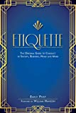 Etiquette: The Original Guide to Conduct in Society, Business, Home, and More