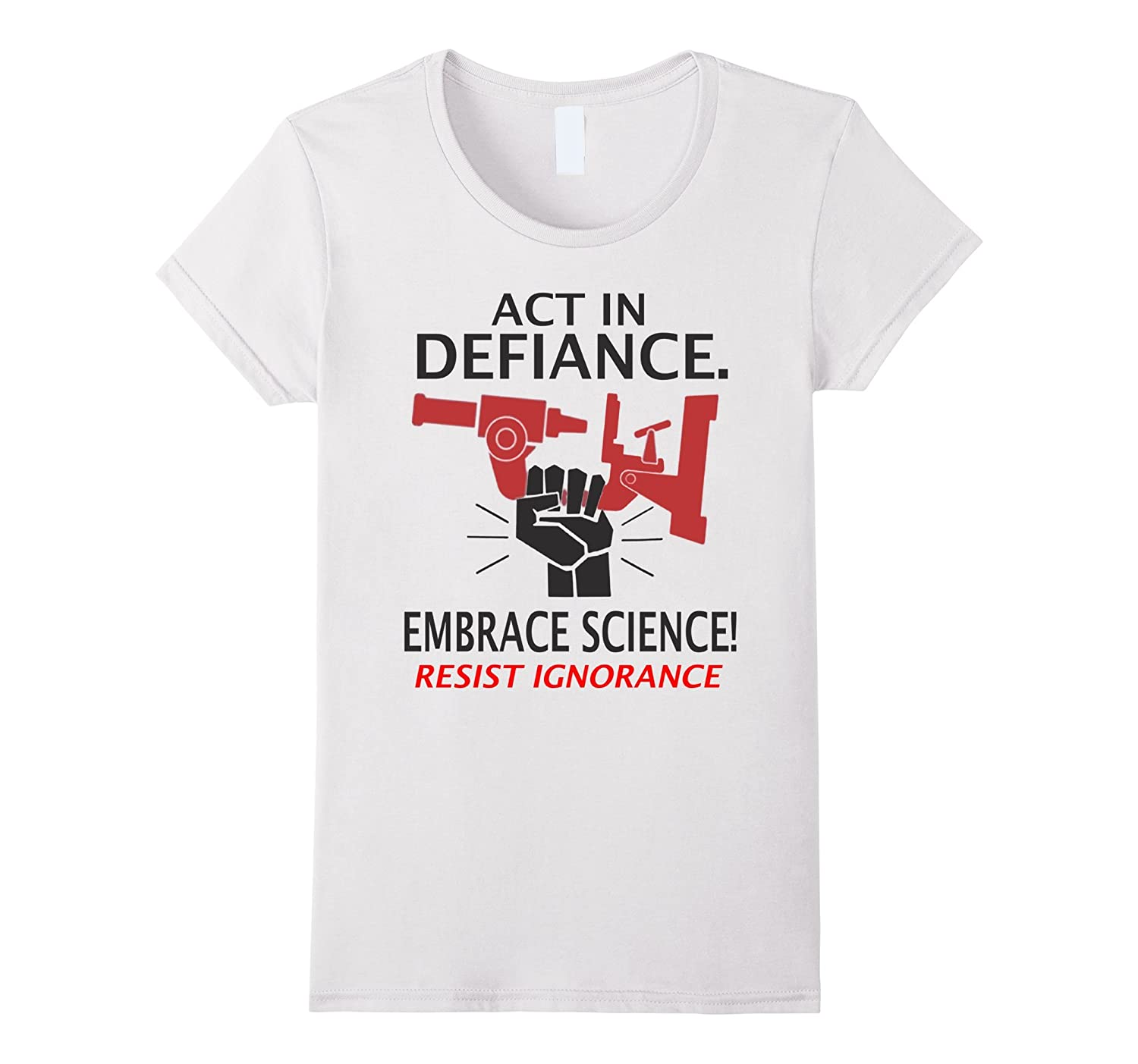 Act In Defiance, Embrace Science, Resist Ignorance T-shirt