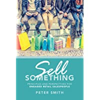 Sell Something: Principles and Perspectives for Engaged Retail Salespeople