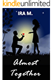 Almost Together: A Passionate Love Story