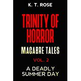 A Deadly Summer Day: Three Tales of Extreme Horror and Suspense (Trinity of Horror: Macabre Tales Book 2)