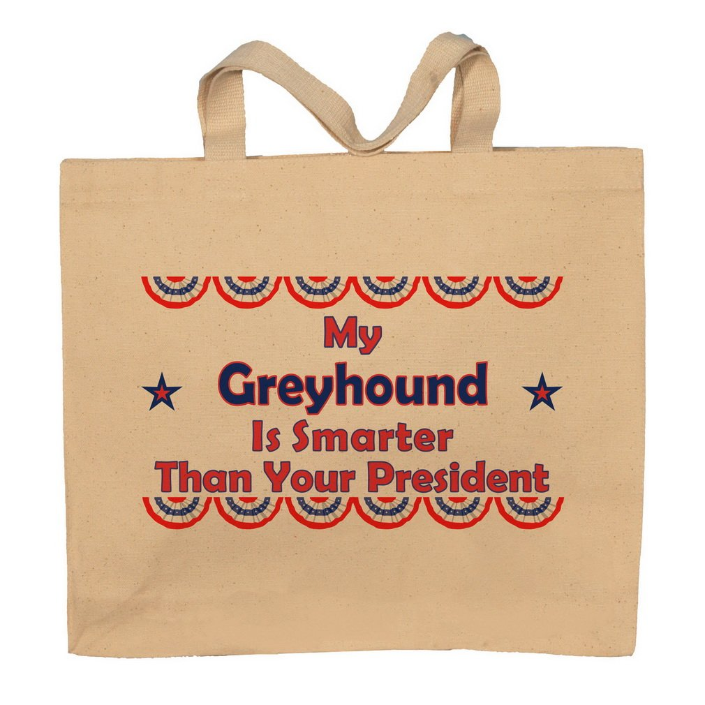 My Greyhound Is Smarter Than Your President Totebag Bag