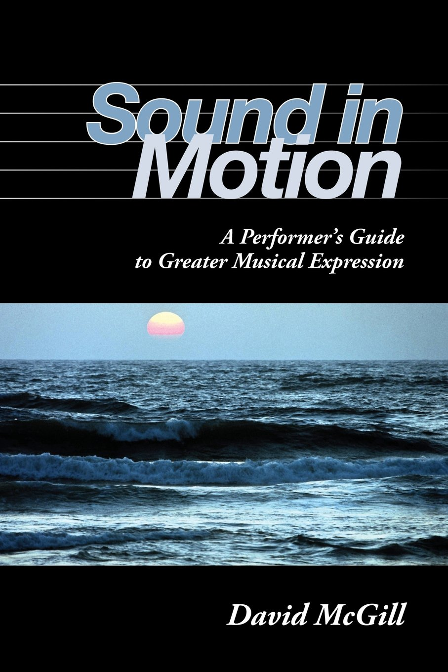 Sound In Motion: A Performer's Guide To Greater Musical Expression: David  Mcgill: 9780253219268: Amazon: Books