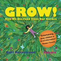GROW: How We Get Food from Our Garden (Food Books for Kids)