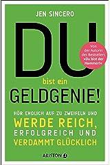 Du bist ein Geldgenie!: Hör endlich auf zu zweifeln und werde reich, erfolgreich und verdammt glücklich (German Edition) Kindle Edition