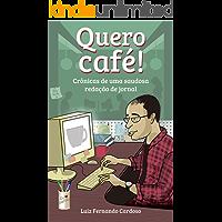 Quero Café!: Crônicas de uma saudosa redação de jornal