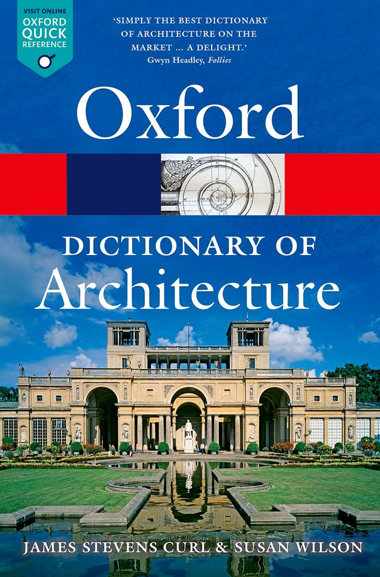 The Oxford Dictionary of Architecture 3/e (Oxford Quick Reference):  Amazon.co.uk: James Stevens Curl, Susan Wilson: 9780199674992: Books