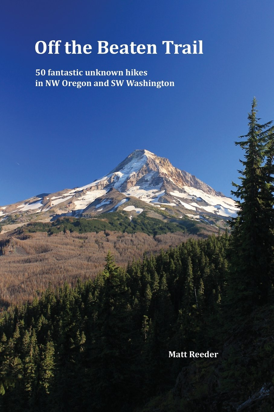 Off the Beaten Trail: 50 fantastic unknown hikes in NW Oregon and SW Washington pdf
