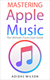 Mastering Apple Music: The Ultimate ITunes User Guide