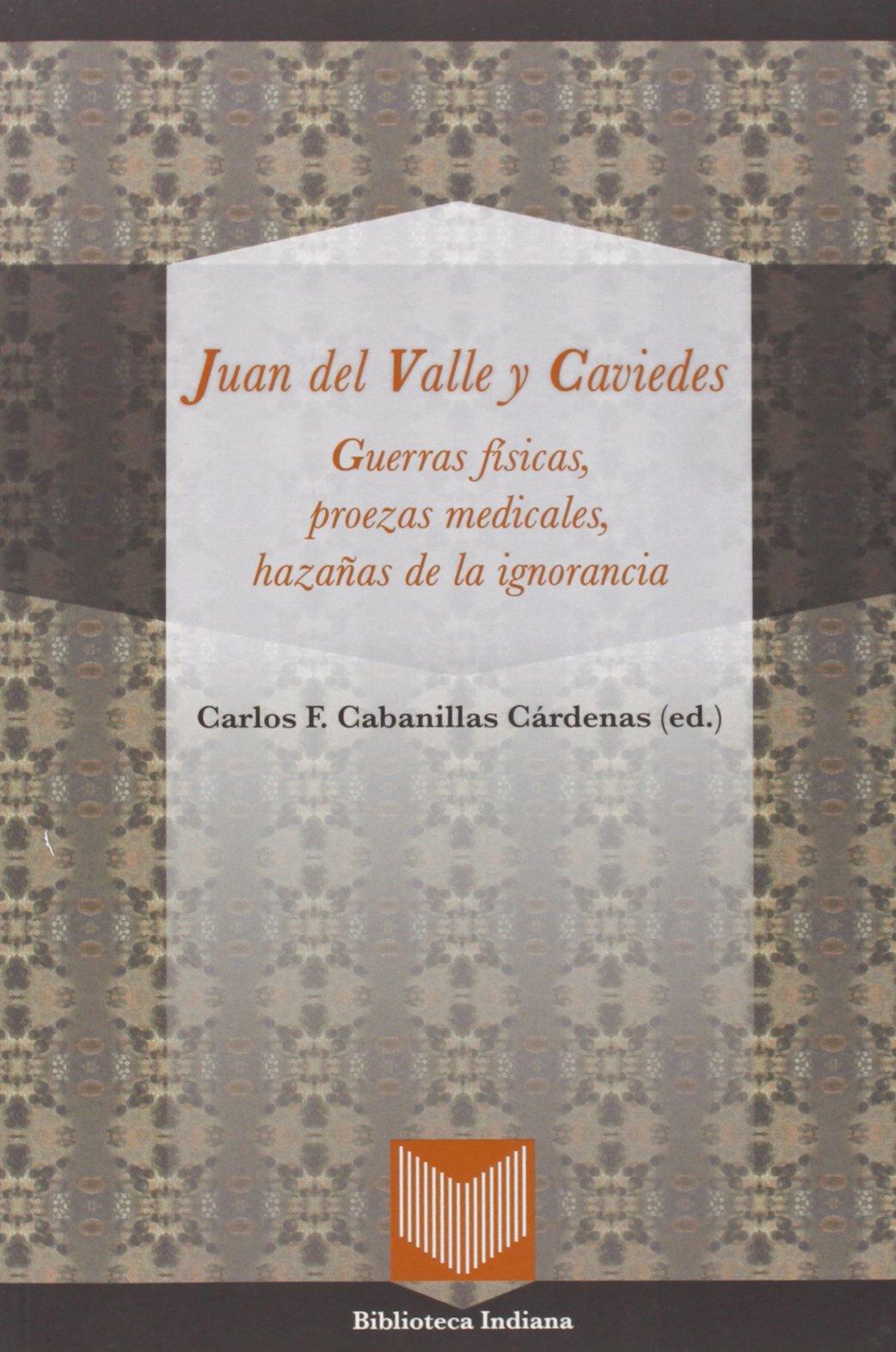 Read Online Guerras físicas, proezas medicales y hazañas de la ignorancia. Ed. de Carlos F. Cabanillas Cárdenas. (Spanish Edition) pdf epub