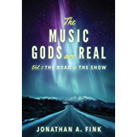 The Music Gods are Real: Volume 1 - The Road to the Show book cover