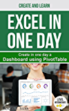 Excel in One Day Create and Learn Dashboard: Create step-by-step a Dashboard using PivotTable (Excel Create and Learn Book 3)